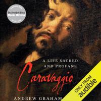 Caravaggio: A Life Sacred and Profane (Unabridged)