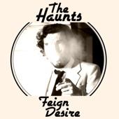 The Haunts - Feign Desire
