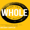 Gregory Copploe - The Art of Being Whole: A Personal Account of Grit, Love, and Fearless Living (Unabridged)  artwork
