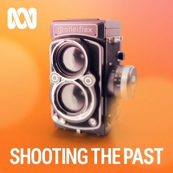 Shooting The Past - ABC RN