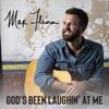 GOD'S BEEN LAUGHIN' AT ME-MAX FLINN