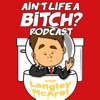Ain't Life a Bitch Podcast: Comedy | Advice | How NOT to