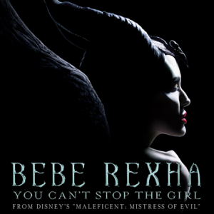 You Cant Stop the Girl (From Disneys Maleficent: Mistress of Evil)