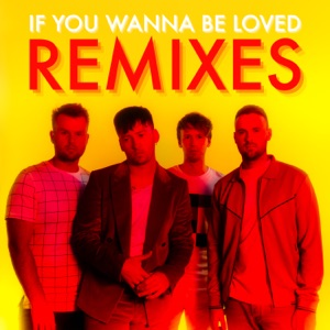 If You Wanna Be Loved (Remixes) - Single Mp3 Download