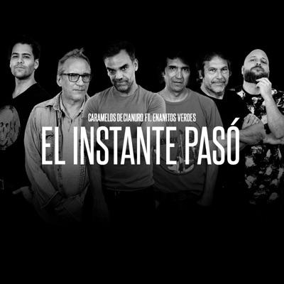El Instante Pasó (feat. Los Enanitos Verdes) - Single - Caramelos De Cianuro