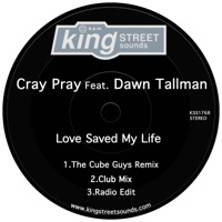 Love Saved My Life (The Cube Guys rmx) - CRAY PRAY - DAWN TALLMAN