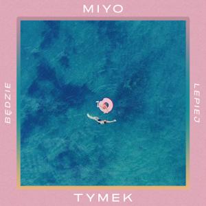 Miyo & Tymek - Będzie Lepiej