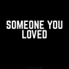 Someone You Loved (feat. Noah Capaldi)