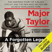 Major Taylor: The Inspiring Story of a Black Cyclist and the Men Who Helped Him Achieve Worldwide Fame (Unabridged)