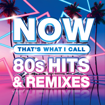 NOW Thats What I Call 80s Hits Remixes Various Artists album songs, reviews, credits