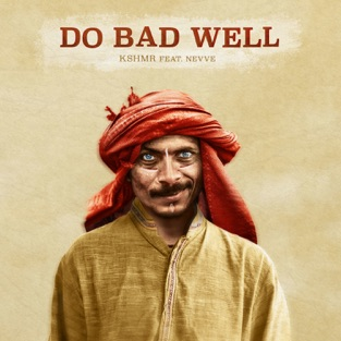 KSHMR - Do Bad Well (feat. Nevve) - Single