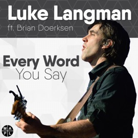 Every Word You Say Feat Brian Doerksen