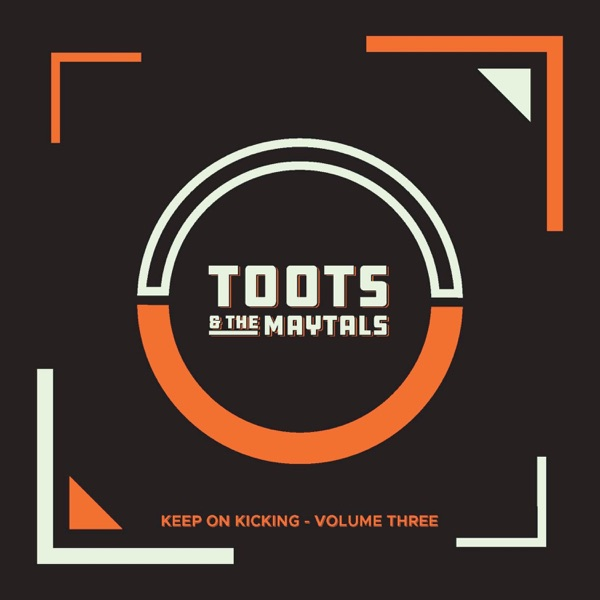 Toots & The Maytals - Keep on Kicking, Volume 3