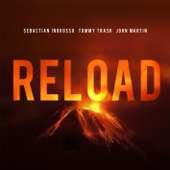 Reload (Vocal Version / Radio Edit) - Sebastian Ingrosso, Tommy Trash & John Martin