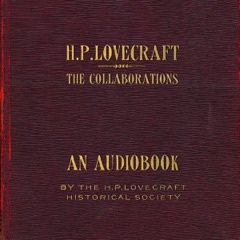 The Collaborations of H.P. Lovecraft (Unabridged)