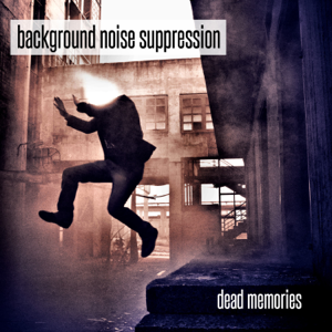 Background Noise Suppression - Dead Memories