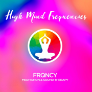 High Mind Frequencies - Meditation & Sound Therapy - FRQNCY - FRQNCY