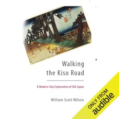Walking the Kiso Road: A Modern-Day Exploration of Old Japan (Unabridged)