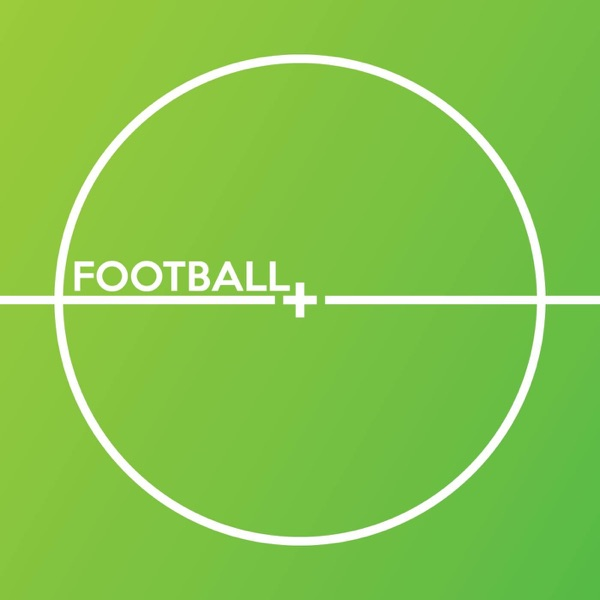 Football+ Podcast