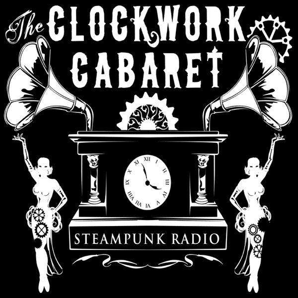The Clockwork Cabaret: Steampunk Radio | Podbay