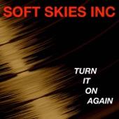 Soft Skies Inc - Turn It on Again