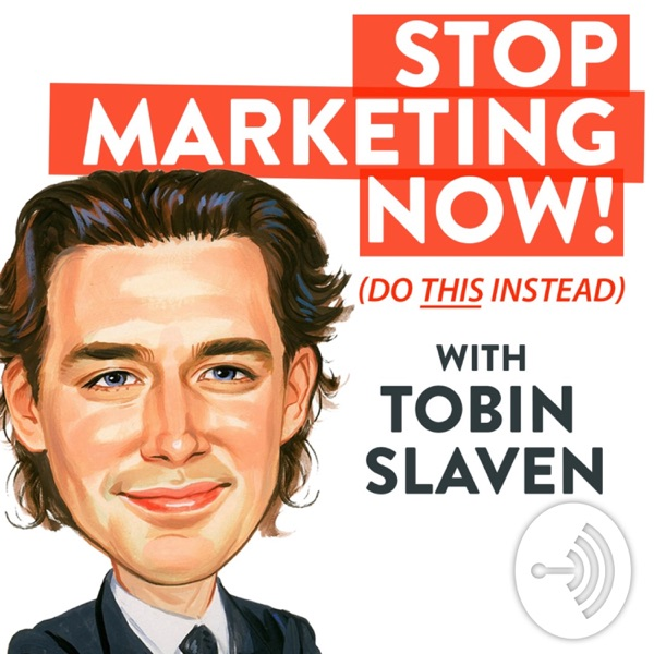 Stop Marketing Now - with Tobin Slaven