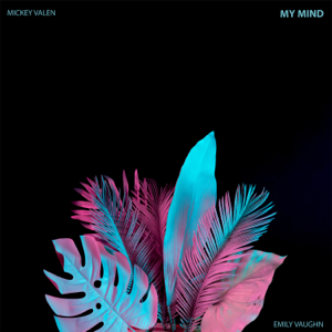 Mickey Valen & Emily Vaughn - My Mind