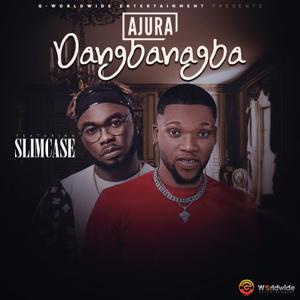 Ajura - Dangbanagba feat. Slimcase
