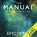 Epictetus, Ancient Renewal & Sam Torode - The Manual: A Philosopher's Guide to Life (Unabridged)