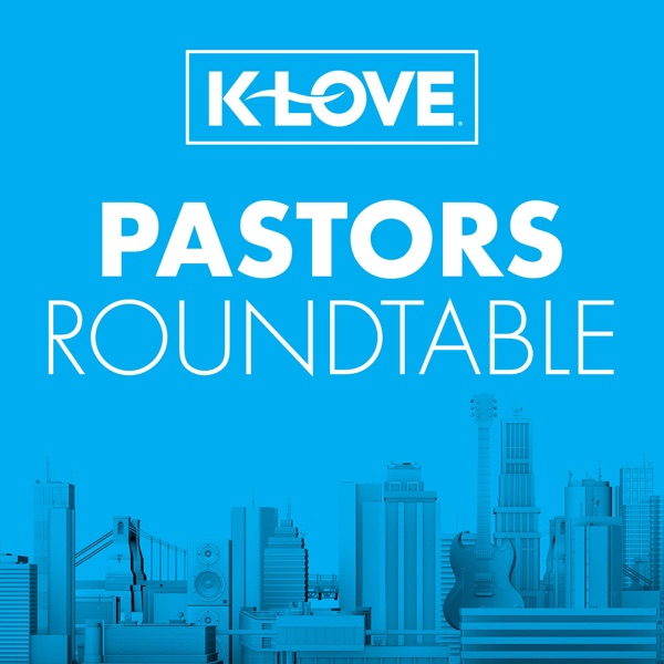 K-LOVE Pastors Roundtable Podcast