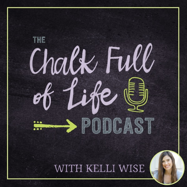The Chalk Full of Life Podcast™ with Kelli Wise: Live your best teacher life.