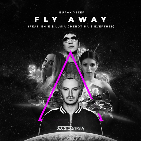 Fly Away (Record Mix) - BURAK YETER / EMIE / LUSIA CHEBOTINA / EVERTHE8