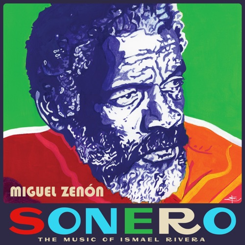 Album artwork of Miguel Zenón – Sonero: the music of Ismael Rivera