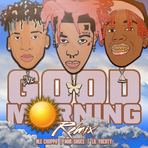 Good Morning (Remix) [feat. Lil Yachty & NLE Choppa] - Single
