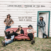 Lukas Nelson & Promise of the Real - Turn Off The News (Build A Garden)  artwork