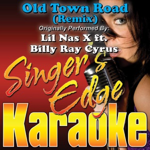 Singer's Edge Karaoke - Old Town Road (Remix) (Duet Version) (Originally Performed By Lil Nas X & Billy Ray Cyrus) [Karaoke]