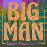 Captain Planet & Shungudzo - Big Man