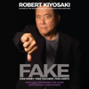 Robert T. Kiyosaki - FAKE: Fake Money, Fake Teachers, Fake Assets: How Lies Are Making the Poor and Middle Class Poorer (Unabridged) artwork