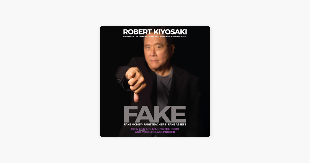 FAKE: Fake Money, Fake Teachers, Fake Assets: How Lies Are Making the Poor and Middle Class Poorer (Unabridged) - Robert T. Kiyosaki
