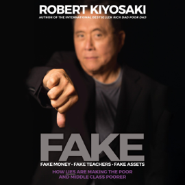 FAKE: Fake Money, Fake Teachers, Fake Assets: How Lies Are Making the Poor and Middle Class Poorer (Unabridged) - Robert T. Kiyosaki MP3 Download