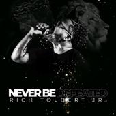 Never Be Defeated - Rich Tolbert Jr.