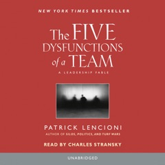 The Five Dysfunctions of a Team: A Leadership Fable (Unabridged)