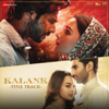 Kalank - Title Track - Arijit Singh & Pritam