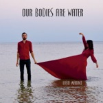 Our Bodies Are Water - Single