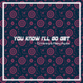 You Know I'll Go Get - DJ Haning & Rizky Ayuba