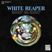 White Reaper - Might Be Right