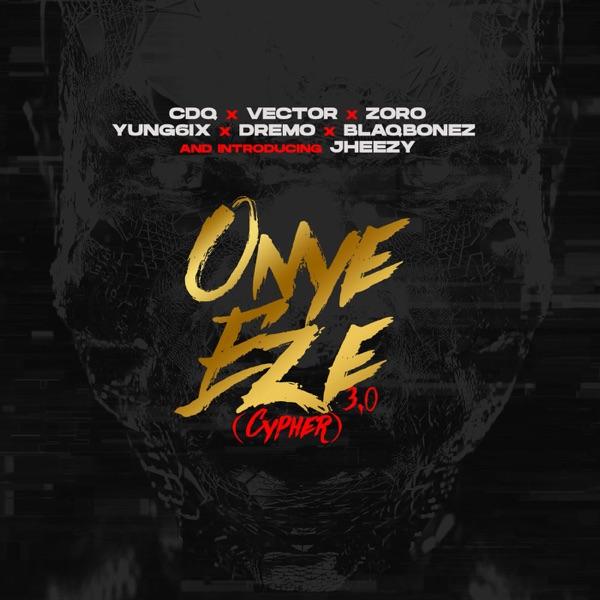 Onye Eze 3.0 (feat. Vector, Zoro, Jheezy, Yung6ix, Dremo & Blaqbonez) - Single