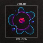 Andromedik - Better with You