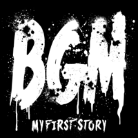 BGM - MY FIRST STORY