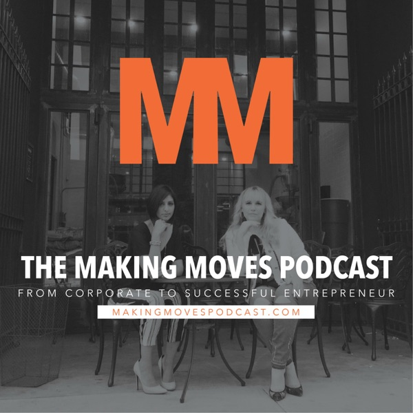 Making Moves Podcast   Corporate to Successful Entrepreneur